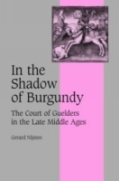 In the Shadow of Burgundy : The Court of Guelders in the Late Middle Ages (Cambridge Studies in Medieval Life and Thought: Fourth Series) артикул 1842a.