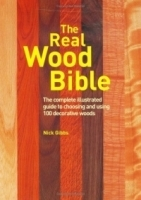 The Real Wood Bible: The Complete Illustrated Guide to Choosing And Using 100 Decorative Woods артикул 13828b.