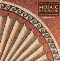 The Complete Mosaic Handbook: Projects, Techniques, Designs артикул 13830b.