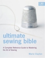Ultimate Sewing Bible: A Complete Reference Guide to Mastering the Art of Sewing артикул 13843b.