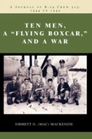 Ten Men, a ?Flying Boxcar,? and a War : A Journal of B-24 Crew 313, 1944 to 1945 артикул 13874b.