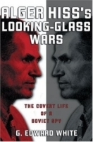 Alger Hiss's Looking-Glass Wars: The Covert Life Of A Soviet Spy артикул 13888b.