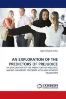 AN EXPLORATION OF THE PREDICTORS OF PREJUDICE: AN EXPLORATION OF THE PREDICTORS OF PREJUDICE AMONG UNIVERSITY STUDENTS WITH AND WITHOUT HEADCOVER артикул 13950b.